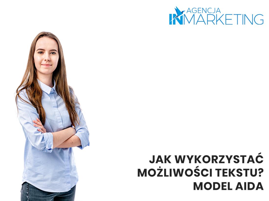 Content marketing   Jak wykorzystać możliwości tekstu? Poznaj model AIDA   Klaudia Zimowska
