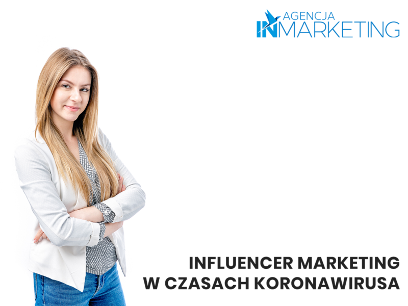 nfluencer marketing w czasach koronawirusa - Agencja InMarketing