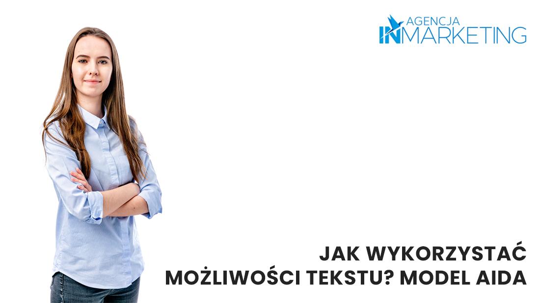 Agebcja InMarketing, Jak wykorzystać możliwości tekstu? Poznaj model AIDA