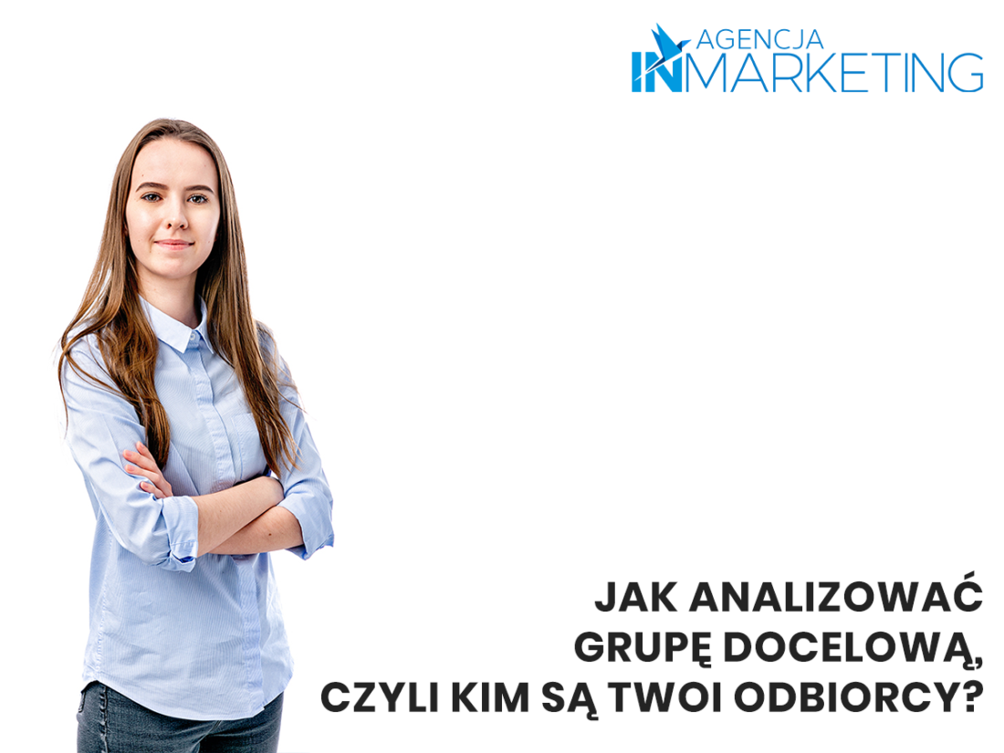 Komunikacja marketingowa | Jak analizować grupę docelową, czyli kim są Twoi odbiorcy? | Klaudia Zimowska