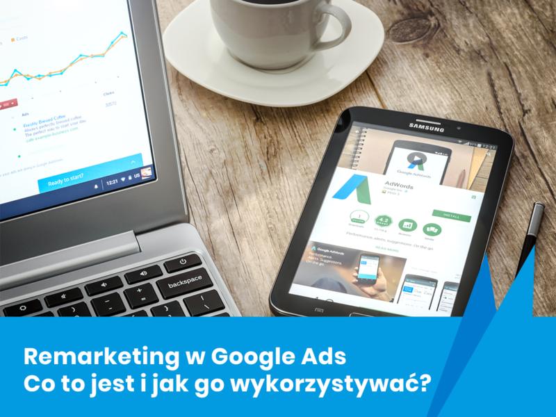 Remarketing w Google Ads – co to jest i jak go wykorzystać?
