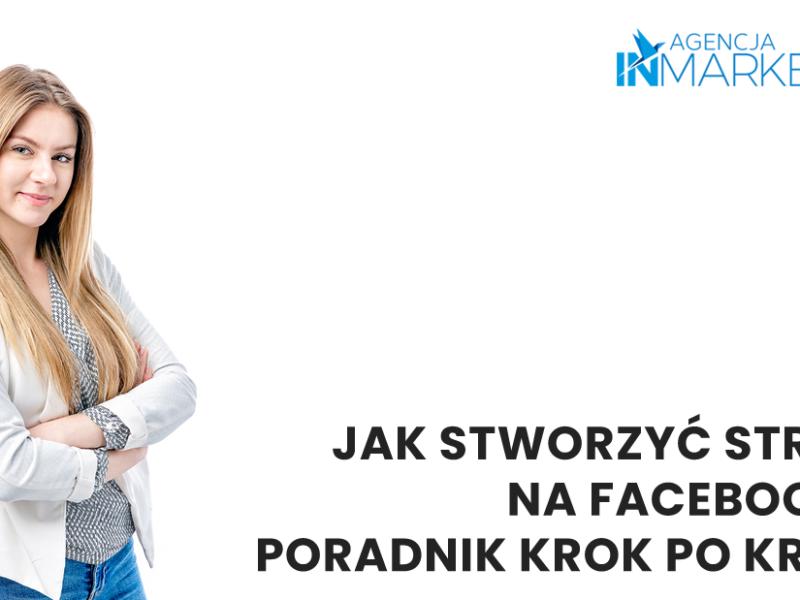 Jak stworzyć stronę na Facebooku? Agencja InMarketing