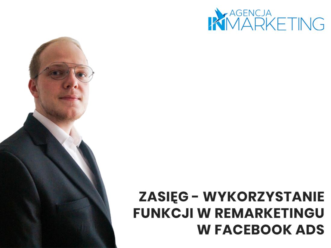 Reklamy na Facebooku   Zasięg – wykorzystanie funkcji w remarketingu w Facebook Ads   Wojciech Stola