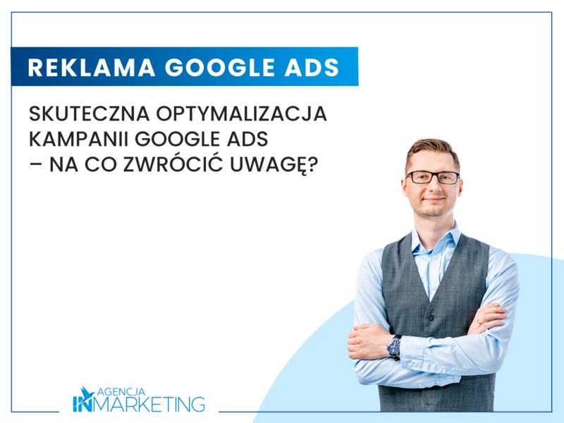 Skuteczna optymalizacja kampanii Google Ads – na co zwrócić uwagę? Agencja InMarketing