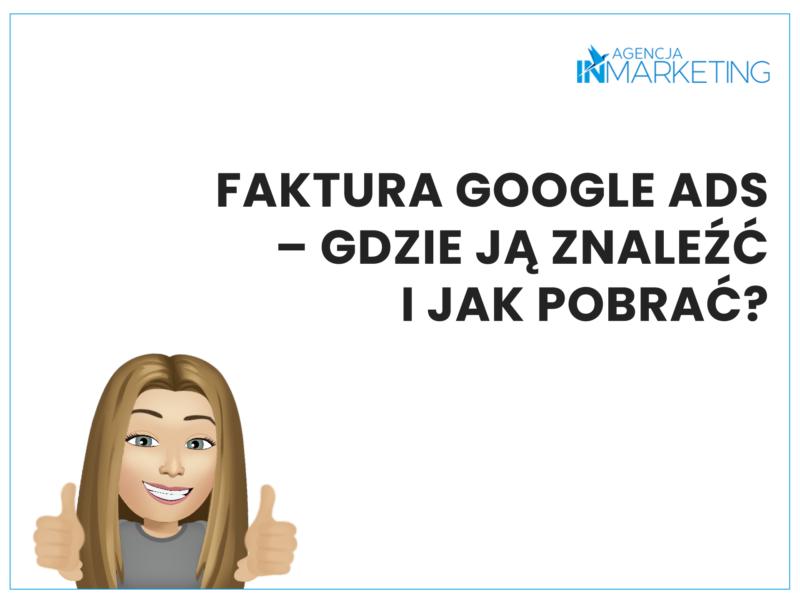 Faktura Google Ads - gdzie ją znaleźć i jakpobrać? Agencja InMarketing