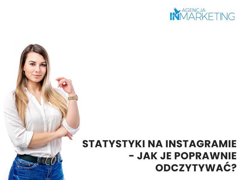 Statystyki na Instagramie - jak je poprawnie odczytywać Agencja InMarketing?