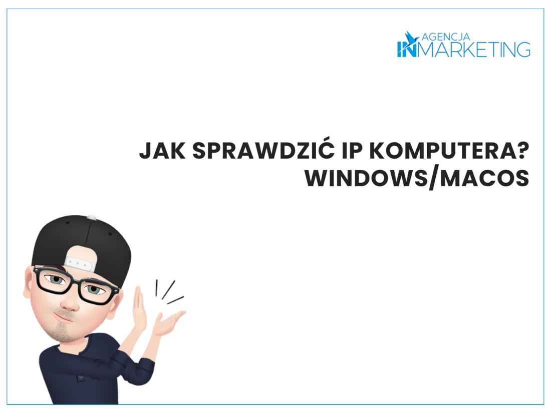 Jak sprawdzić IP komputera? Windows/MacOs. Agencja InMarketing