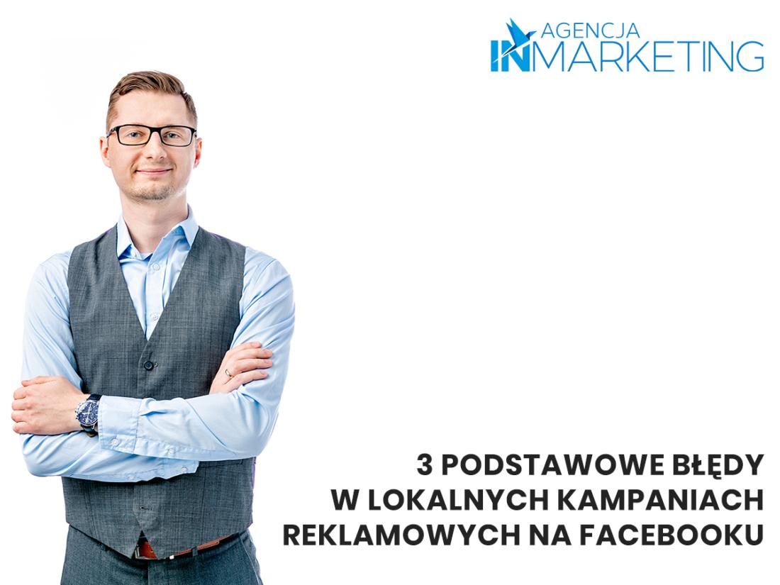 Reklamy na Facebooku | 3 podstawowe błędy w lokalnych kampaniach reklamowych na Facebooku | Krzysztof Gorecki