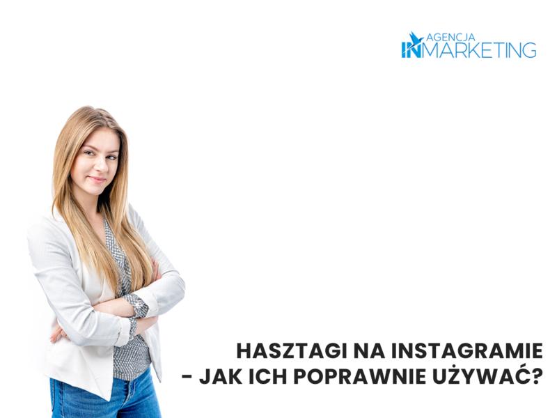 Hasztagi na Instagramie - jak ich poprawnie używać? Agencja InMarketing