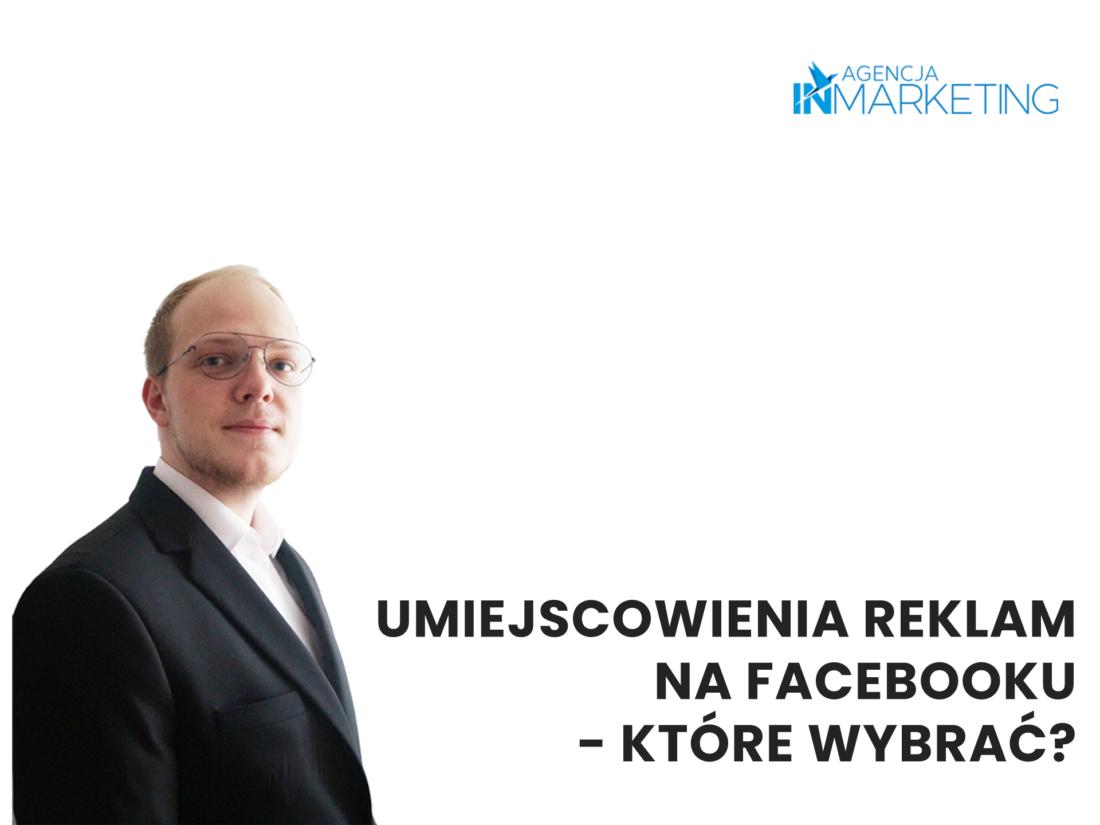 Reklamy na Facebooku   Umiejscowienia reklam na Facebooku – które wybrać?   Wojciech Stola