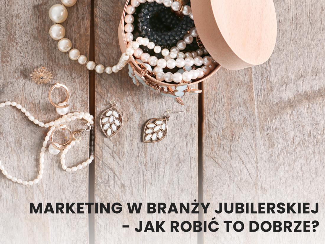 Marketing w branży jubilerskiej - jak robić to dobrze? Agencja InMarketing