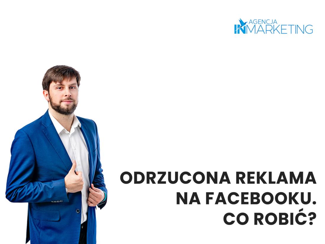 Reklamy na Facebooku   Odrzucona reklama na Facebooku. Co robić?   Karol Siódmiak