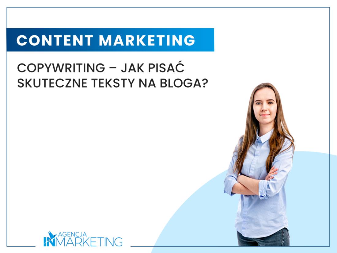 Content marketing   Copywriting – jak pisać skuteczne teksty na bloga?   Klaudia Zimowska