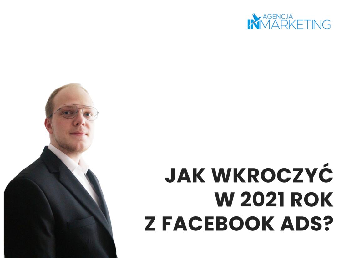 Reklamy na Facebooku | Jak wkroczyć w 2021 rok z Facebook Ads? | Wojciech Stola