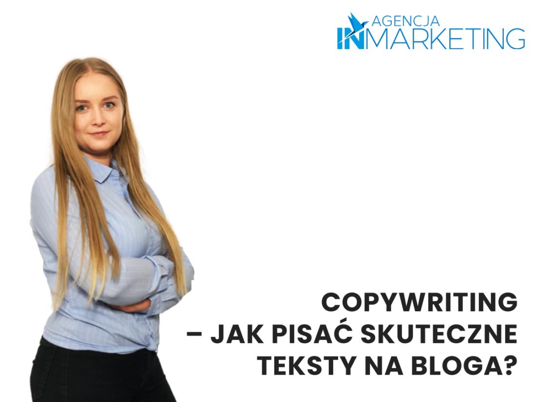 Copywriting - jak pisać skuteczne teksty na bloga? Agencja InMarketing