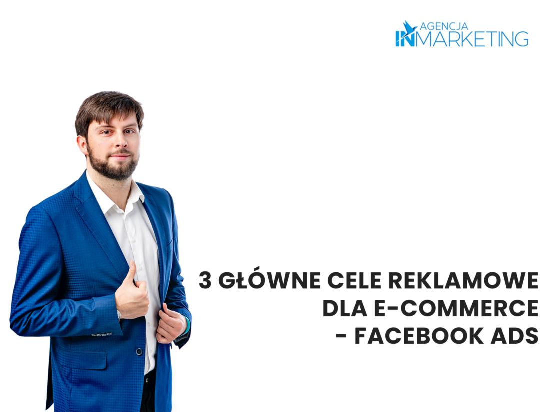 3 główne cele reklamowe dla e-commerce - Facebook Ads - Agencja InMarketing