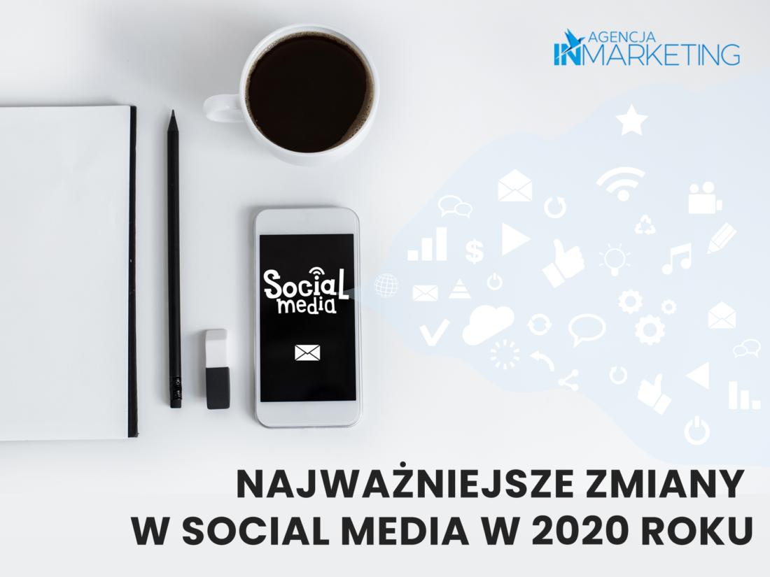 Najważniejsze zmiany w social mediach w 2020 roku - Agencja InMarketing
