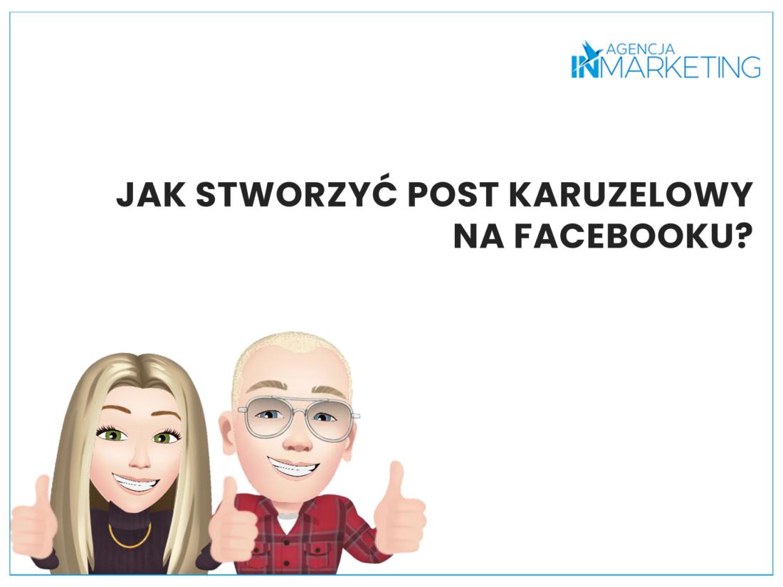 Social media | Paulina i Wojtek podpowiadają: Jak stworzyć post karuzelowy na Facebooku? | Paulina Głąb