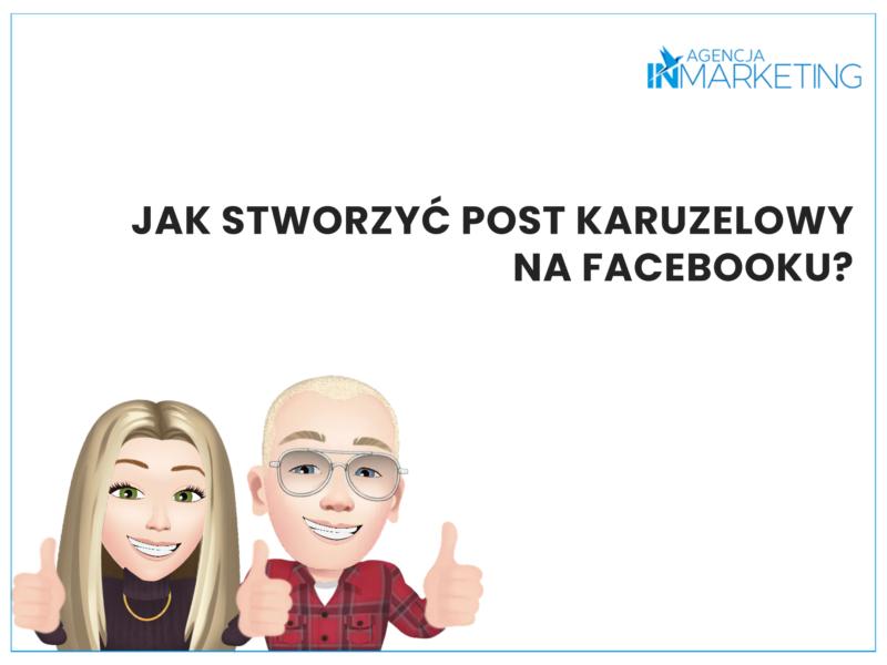 Jak stworzyć post karuzelowy na Facebooku? Agencja InMarketing