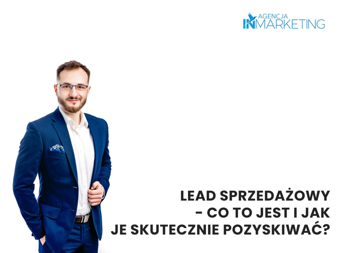 Komunikacja marketingowa   Lead sprzedażowy – co to jest i jak je skutecznie pozyskiwać?   Kuba Wojciechowski
