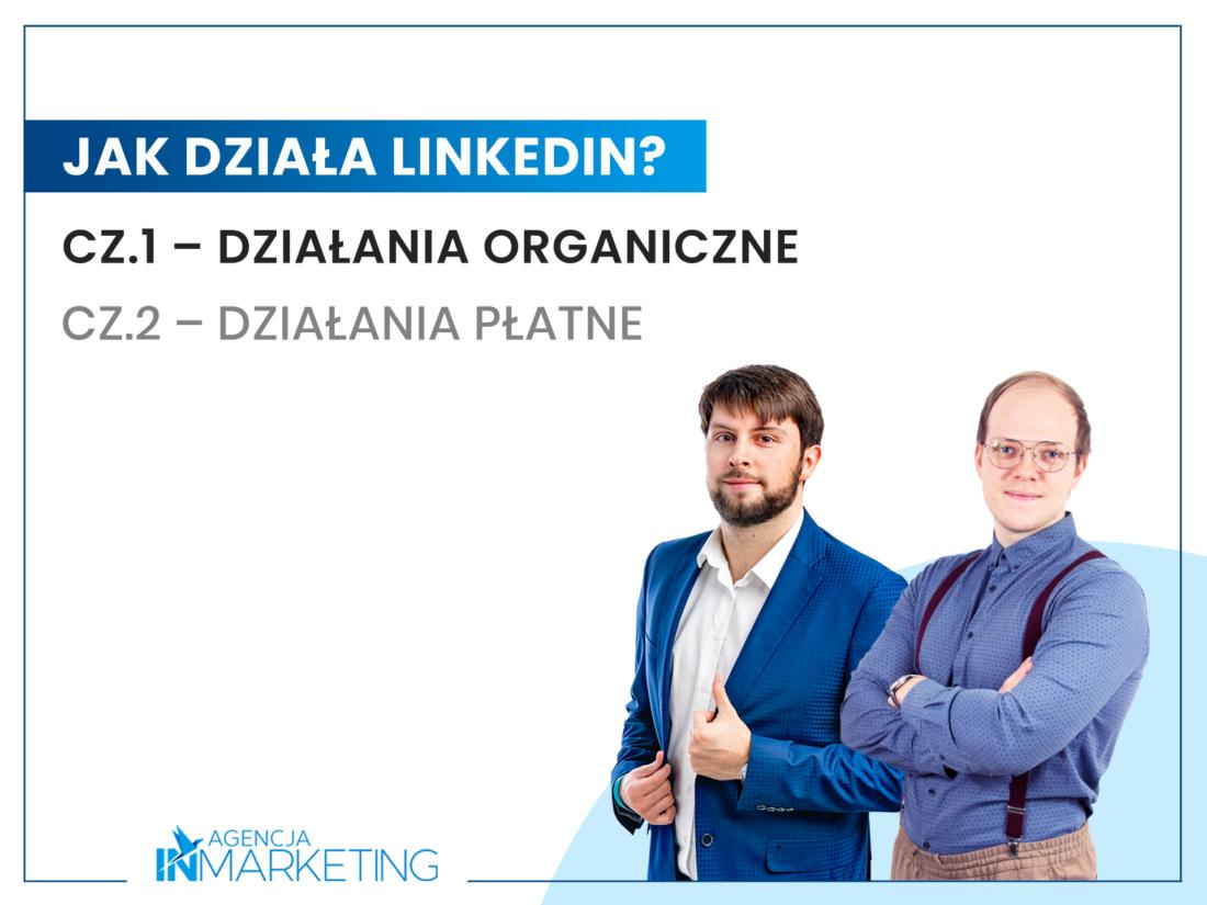 Jak działa LinkedIn? Cz.1 – Działania organiczne Agencja InMarketing
