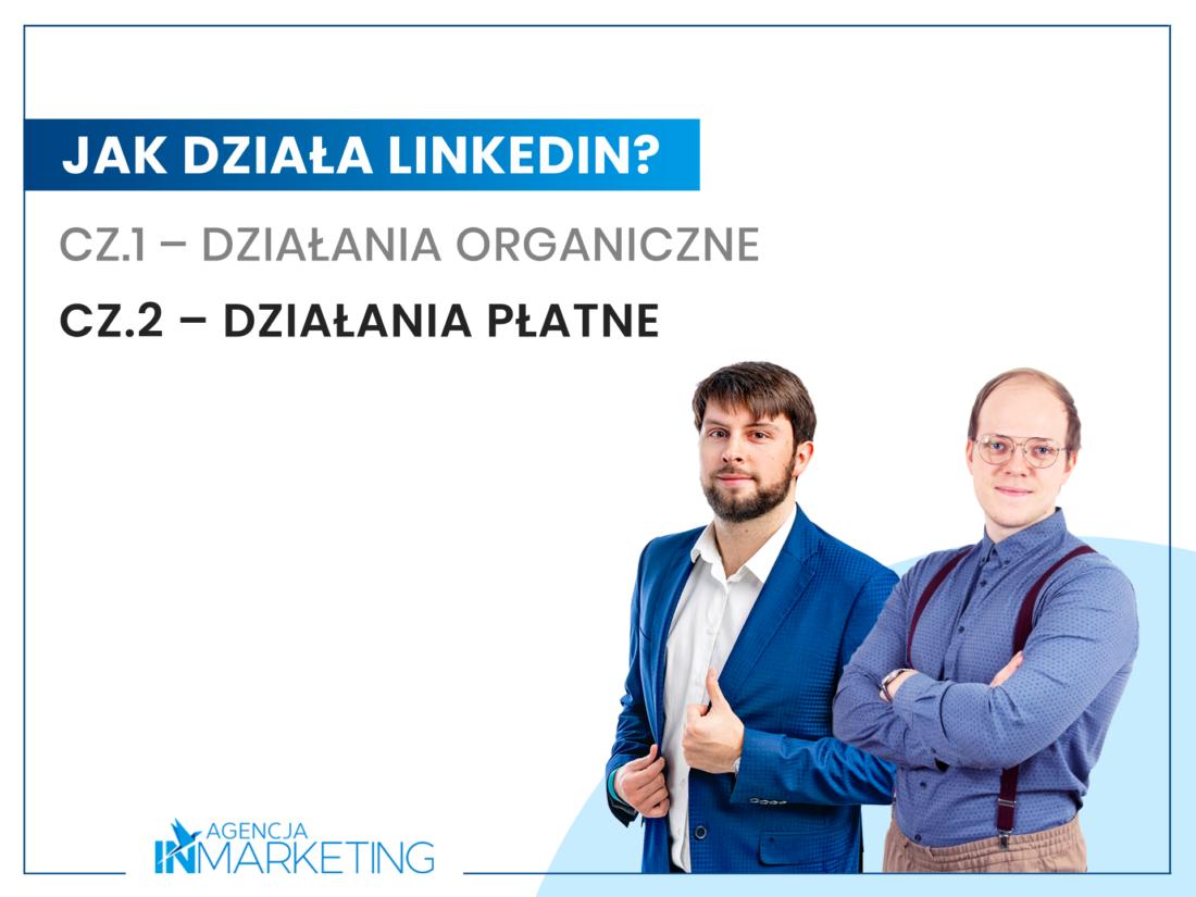 Jak działa LinkedIn? Cz.2 – Działania płatne Agencja InMarketing
