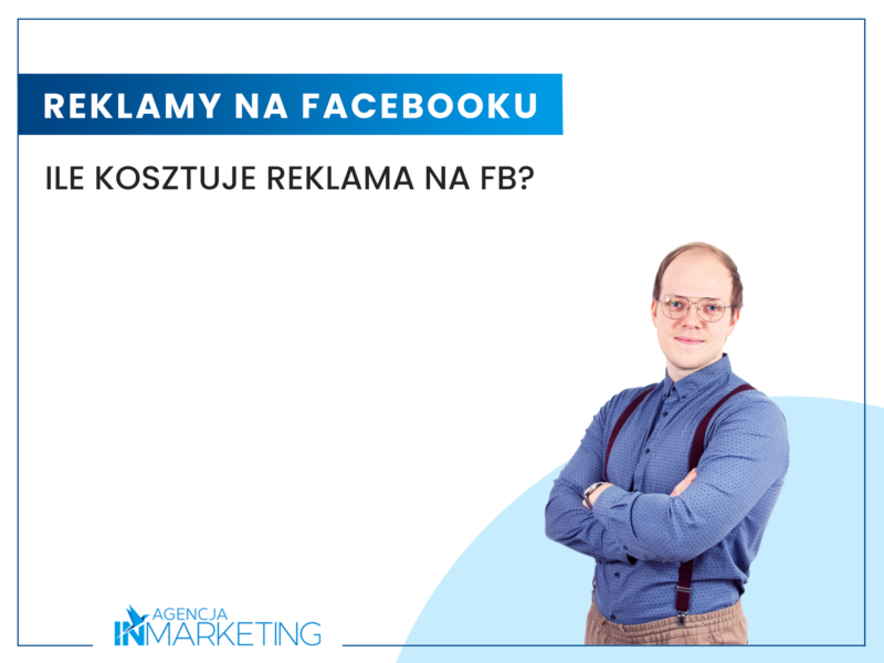 Ile kosztuje reklama na Facebooku? Agencja InMarketing