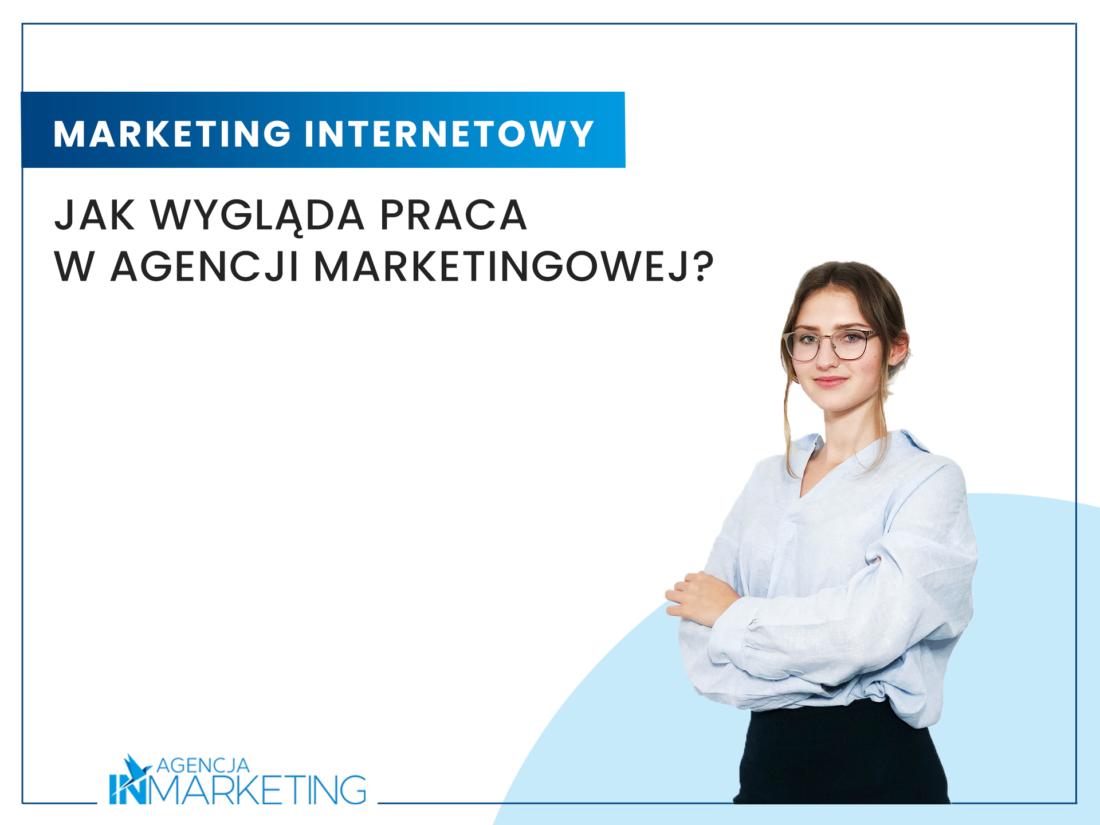 Jak wygląda praca w agencji marketingowej? Agencja InMarketing