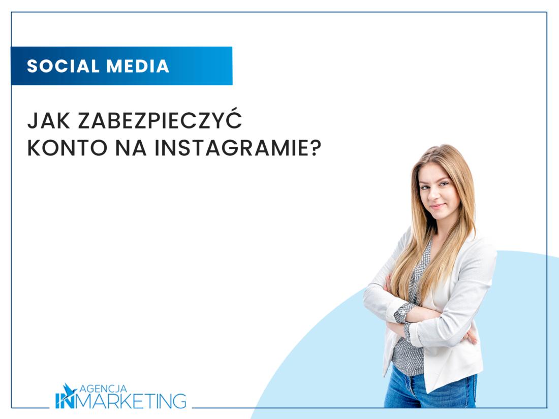 Jak zabezpieczyć konto na Instagramie? Agencja InMarketing
