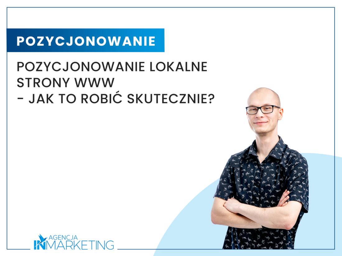 Pozycjonowanie   Pozycjonowanie lokalne strony www – jak to robić skutecznie?   Rafał Baraniecki