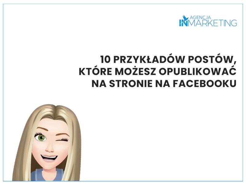 Paulina podpowiada: 10 przykładów postów, które możesz opublikować na stronie na Facebooku Agencja InMarketing