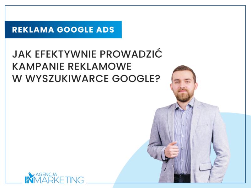 Jak efektywnie prowadzić kampanie reklamowe w wyszukiwarce Google? Agencja InMarketing