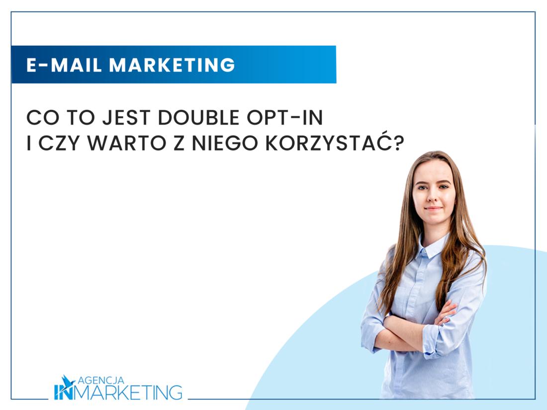 E-mail marketing   Co to jest Double Opt-in i czy warto z niego korzystać?   Klaudia Zimowska