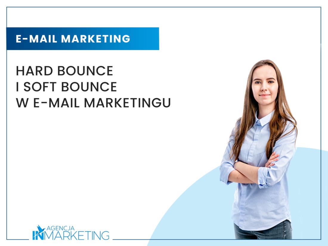 Hard bounce i soft bounce w e-mail marketingu Agencja InMarketing