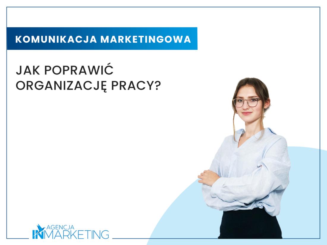 Komunikacja marketingowa | Jak poprawić organizację pracy? | Ania Ciesielska