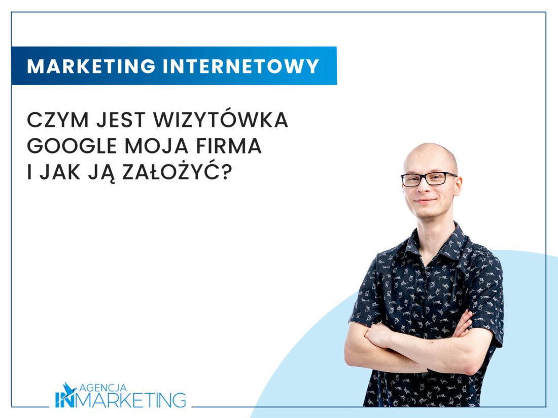 Komunikacja marketingowa   Czym jest wizytówka Google Moja Firma i jak ją założyć?   Rafał Baraniecki