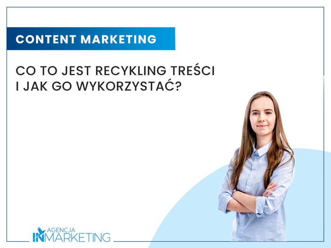 Content marketing | Co to jest recykling treści i jak go wykorzystać? | Klaudia Zimowska