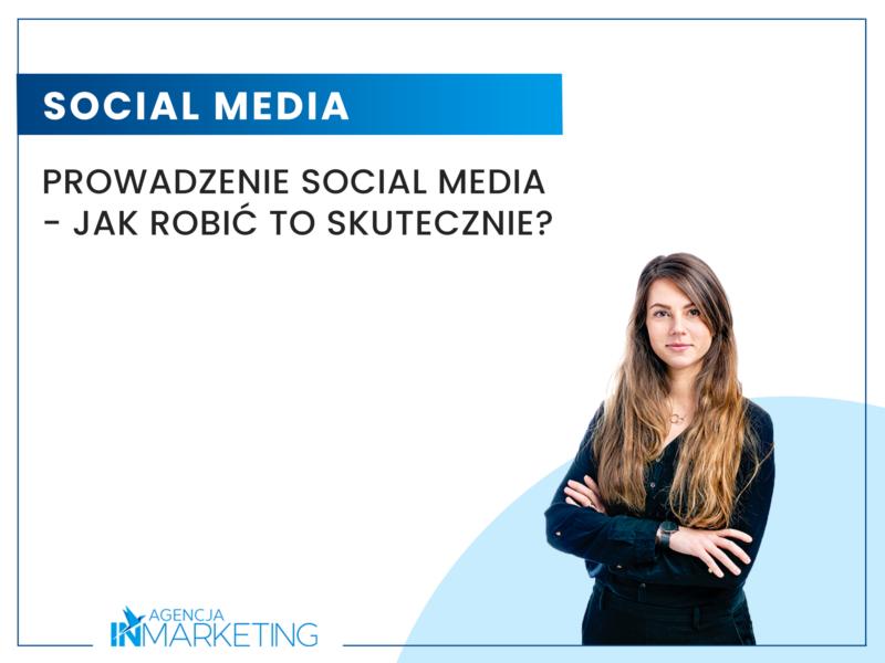 Prowadzenie social media - jak to robić skutecznie? Agencja InMarketing