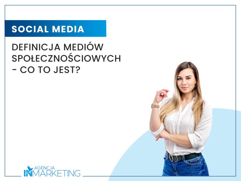 Definicja mediów społecznościowych - co to jest? Agencja InMarketing