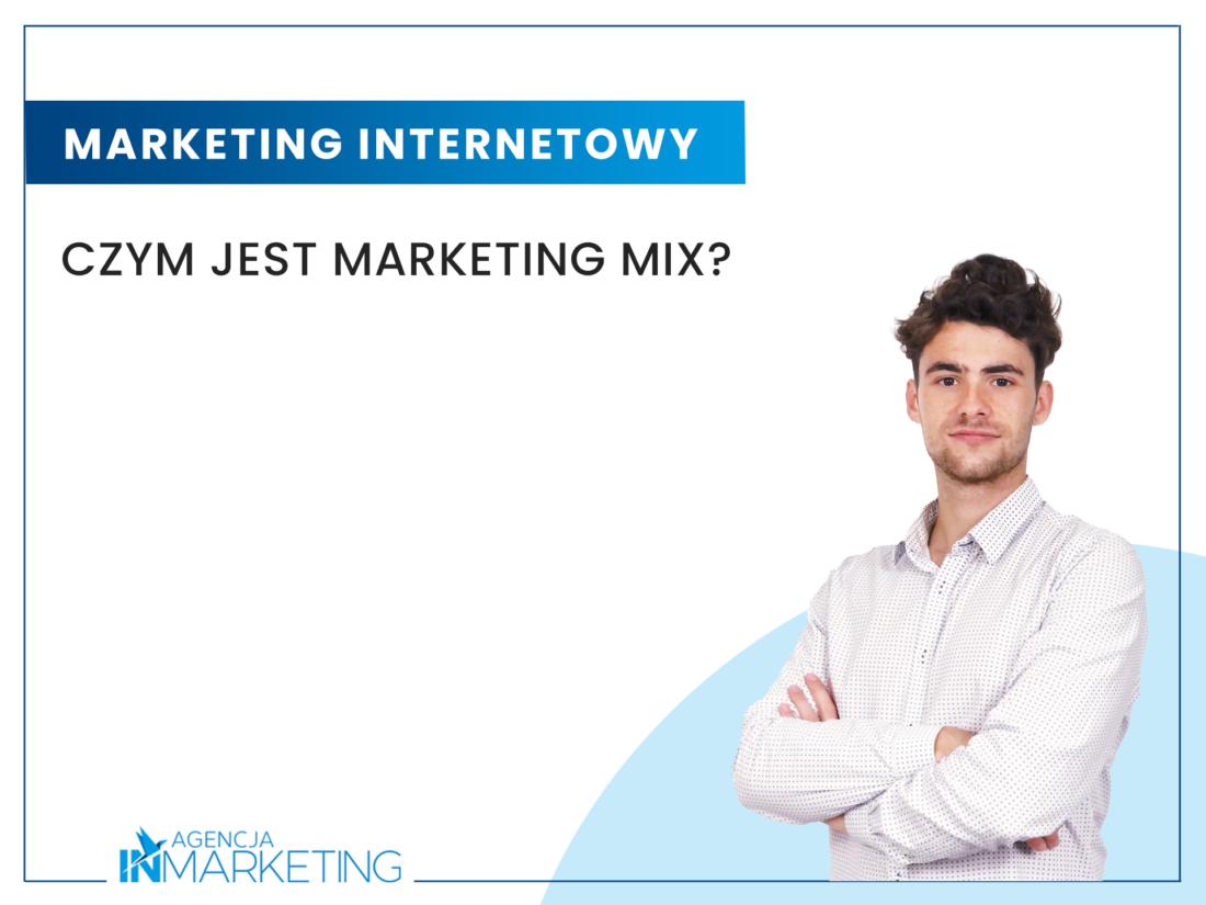 Czym jest marketing mix? Agencja InMarketing