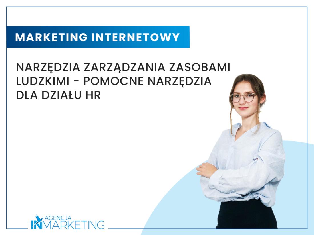 Komunikacja marketingowa   Narzędzia zarządzania zasobami ludzkimi – pomocne narzędzia dla działu HR   Ania Ciesielska