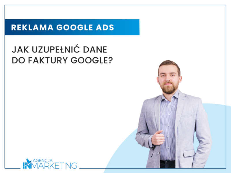 Jak uzupełnić dane do faktury Google? Agencja InMarketng