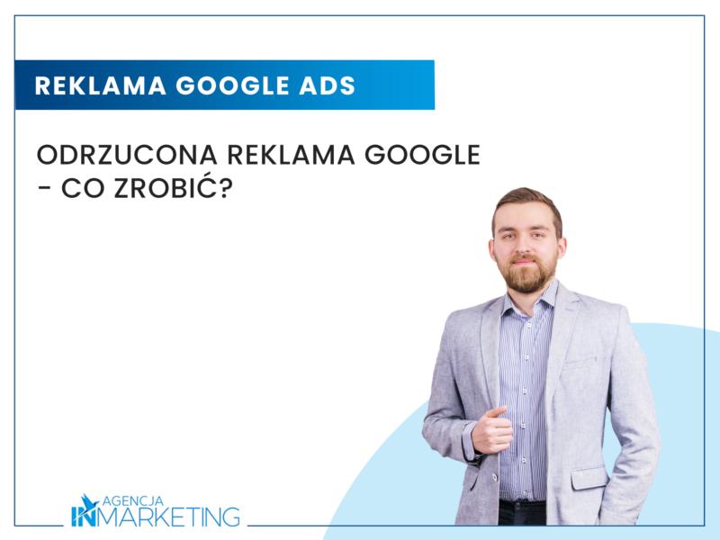 Odrzucona reklama Google ADS - co zrobić? Agencja InMarketing