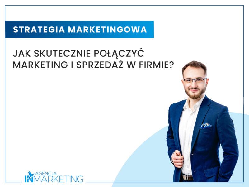 Jak skutecznie połączyć marketing i sprzedaż w firmie? Agencja InMarketing