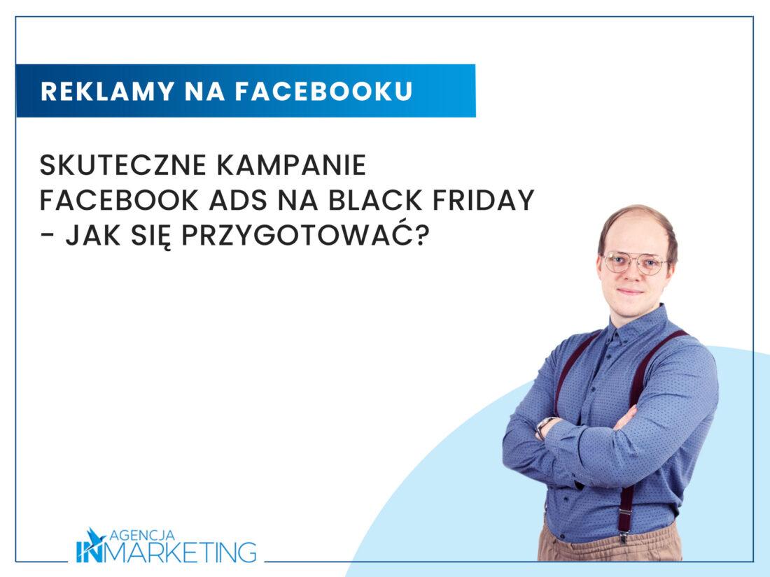 Reklamy Adwords | Skuteczne kampanie Facebook Ads na Black Friday – jak się przygotować? | Wojciech Stola